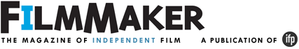 Filmmaker Magazine. Independent Film News